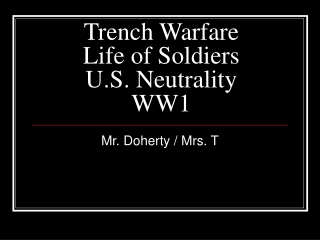 Trench Warfare  Life of Soldiers  U.S. Neutrality  WW1