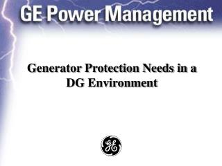 Generator Protection Needs in a DG Environment