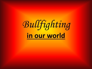 Bullfighting in our world