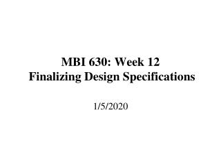 MBI 630: Week 12  Finalizing Design Specifications