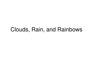 Clouds, Rain, and Rainbows