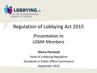 Regulation of Lobbying  Act 2015 Presentation to LGMA Members