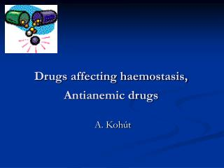 Drugs affecting haemostasis,  Antianemic drugs