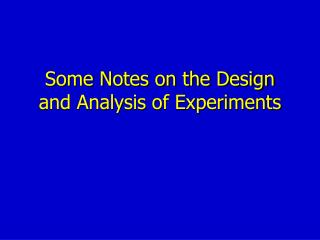 Some Notes on the Design and Analysis of Experiments