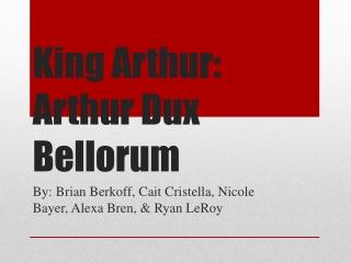 King Arthur: Arthur Dux Bellorum