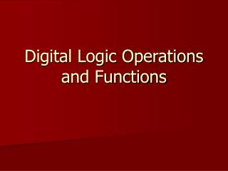Digital Logic Operations and Functions