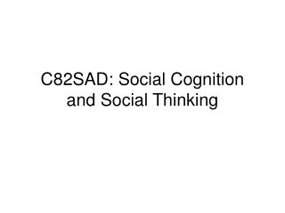 C82SAD: Social Cognition and Social Thinking