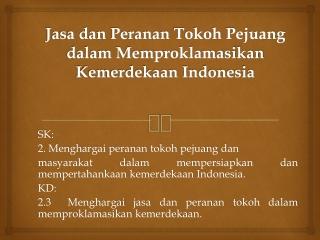 Jasa dan Peran Tokoh Proklamasi Indonesia