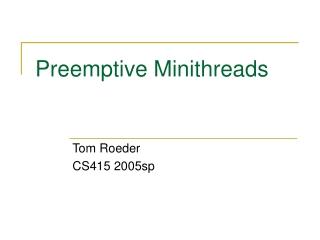 Preemptive Minithreads