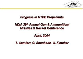 Progress in HTPE Propellants NDIA 39 th  Annual Gun & Ammunition/ Missiles & Rocket Conference April, 2004 T. Co
