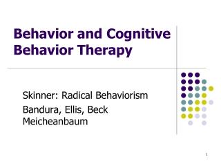 Skinner: Radical Behaviorism Bandura, Ellis, Beck Meicheanbaum
