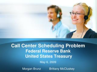 Call Center Scheduling Problem Federal Reserve Bank  United States Treasury May 6, 2009