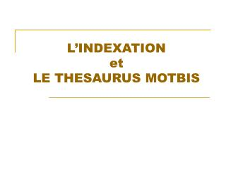 L'INDEXATION et LE THESAURUS MOTBIS