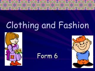 Clothing and Fashion
