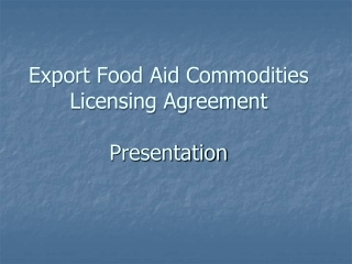 Export Food Aid Commodities Licensing Agreement Presentation