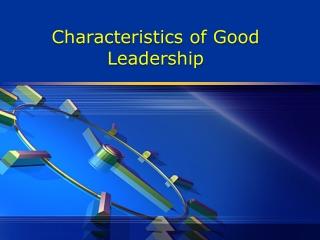 Characteristics of Good Leadership