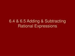 6.4 & 6.5 Adding & Subtracting Rational Expressions