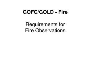 GOFC/GOLD - Fire Requirements for  Fire Observations