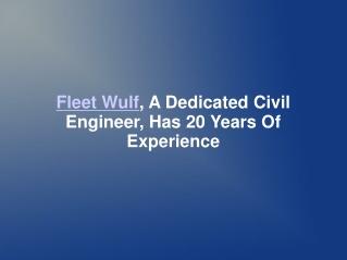 Fleet Wulf, A Dedicated Civil Engineer, Has 20 Years Of Expe