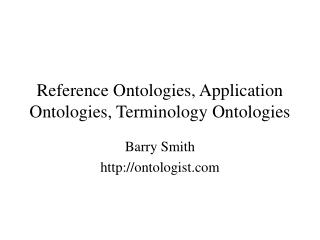 Reference Ontologies, Application Ontologies, Terminology Ontologies