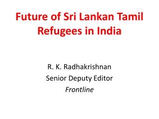 Future of Sri Lankan Tamil  Refugees in India