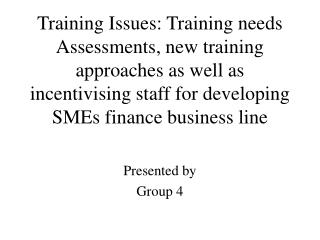 Training Issues: Training needs Assessments, new training approaches as well as incentivising staff for developing SMEs