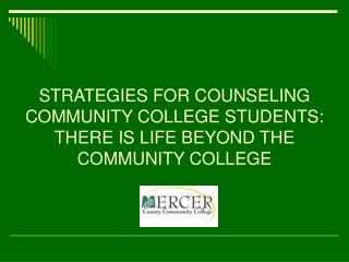 STRATEGIES FOR COUNSELING COMMUNITY COLLEGE STUDENTS:   THERE IS LIFE BEYOND THE COMMUNITY COLLEGE