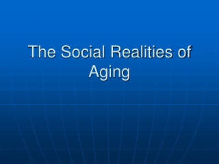 The Social Realities of Aging