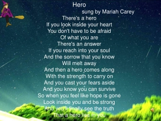 Hero                                        sung by Mariah Carey There's a hero