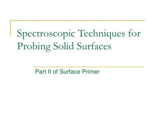 Spectroscopic Techniques for Probing Solid Surfaces