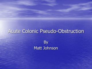Acute Colonic Pseudo-Obstruction