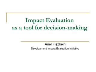 Impact Evaluation  as a tool for decision-making