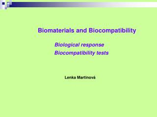 Biomaterials and Biocompatibility Biological response Biocompatibility tests Lenka Martinová