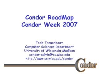Condor RoadMap Condor Week 2007