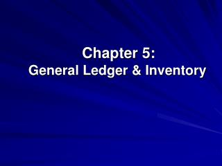 Chapter 5: General Ledger & Inventory