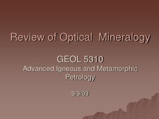Review of Optical  Mineralogy GEOL 5310 Advanced Igneous and Metamorphic Petrology 9/9/09