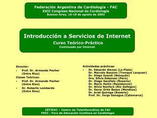 Director:  Prof. Dr. Armando Pacher (Entre Ríos) Clases Teóricas: Prof. Dr. Armando Pacher (Entre Ríos) Dr.  Roberto Lom