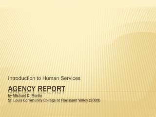 AGENCY REPORT by Michael D. Martin St. Louis Community College at Florissant Valley 2009