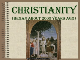 Christianity  (Began ABOUT 2000 YEARS AGO)