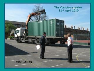 The Containers arrive  22 nd  April 2010