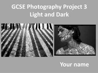 GCSE Photography Project 3 Light and Dark