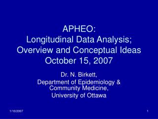 APHEO: Longitudinal Data Analysis; Overview and Conceptual Ideas October 15, 2007