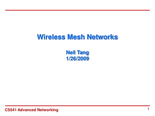 Wireless Mesh Networks Neil Tang 1/26/2009