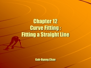 Chapter 12 Curve Fitting :  Fitting a Straight Line Gab-Byung Chae
