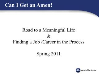 Road to a Meaningful Life  & Finding a Job /Career in the Process Spring 2011