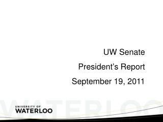 UW Senate President ' s Report September 19, 2011
