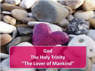 """God  The Holy Trinity """"The Lover of Mankind"""""""