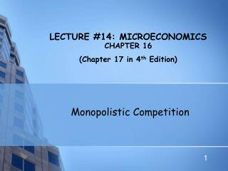 LECTURE 14: MICROECONOMICS CHAPTER 16 Chapter 17 in 4th Edition