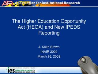 The Higher Education Opportunity Act (HEOA) and New IPEDS Reporting
