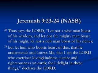 Jeremiah 9:23-24 (NASB)